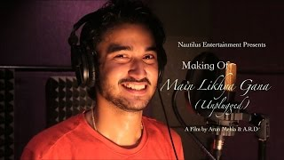 MAKING | Main LIkhya Gana(Unplugged) | LS DOGRA | ANGAD TREHAN | VINAY GAUD | NEW SONG 2016