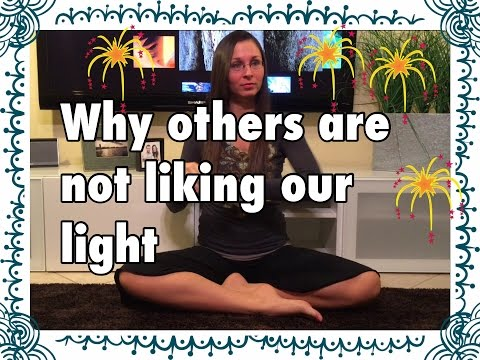 Higher Vibrations - Why others are not liking our light
