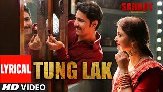 TUNG LAK  Lyrical Song | SARBJIT | Randeep Hooda, Aishwarya Rai Bachchan, Richa Chadda | T-Series