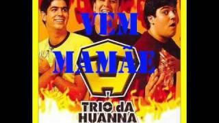 Trio da Huana - vem mamae