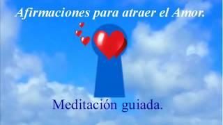 AFIRMACIONES PARA ATRAER EL AMOR   MEDITACIÓN GUIADA