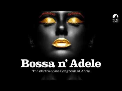 Download Lagu Bossa n` Adele - Full Album! - The Sexiest Electro-bossa Songbook of Adele MP3