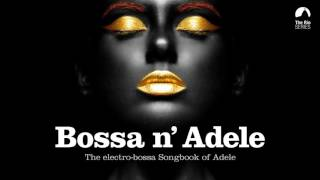 Bossa n` Adele - Full Album! - The Sexiest Electro-bossa Songbook of Adele - New 2017