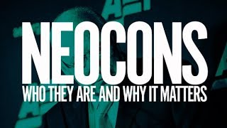 Neocons: Who They Are and Why It Matters