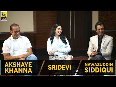 Sridevi, Nawazuddin Siddiqui & Akshaye Khanna Interview with Anupama Chopra | Mom