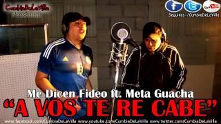 Me Dicen Fideo ft  Meta Guacha   A vos te re cabe CumbiaDeLaVilla