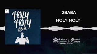 2Baba - Holy Holy [Official Audio]