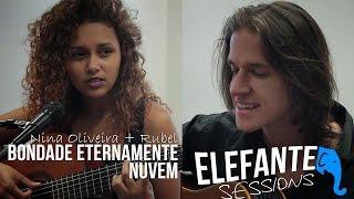 ELEFANTE SESSIONS | Nina Oliveira + Rubel - Bondade eternamente + Nuvem