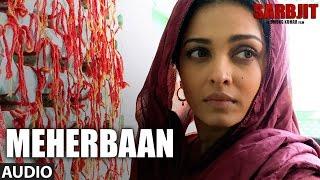 Meherbaan Video Song | SARBJIT | Aishwarya Rai Bachchan, Randeep Hooda | Sukhwinder Singh
