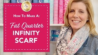 How to make a Fat Quarter Infinity Scarf | with Jennifer Bosworth of Shabby Fabrics