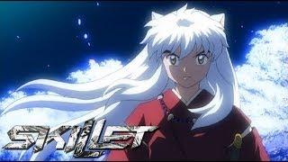 Inuyasha [AMV skillet stars]
