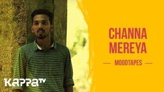 Channa Mereya - Misfar Ahammed - Moodtapes - Kappa TV