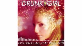 Drunk Girl - Golden Child (Feat. Rico Act)