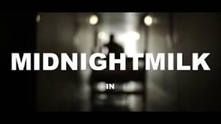 MILK - Midnight Milk (Dir. by Elliot Fish)