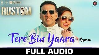 Tere Bin Yaara (Reprise) - Full Audio | RUSTOM | Akshay Kumar & Ileana D'cruz | Arko | Aditya Dev