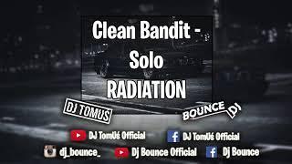 Clean Bandit - Solo RADIATION ( DJ Bounce x DJ TomUs MASHUP )
