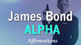 James Bond - Alpha Affirmations - Be JAMES BOND