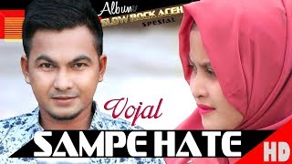 VOJAEL - SAMPE HATE ( Special Slow Rock Aceh SEUMALU ) HD Video Quality 2018.