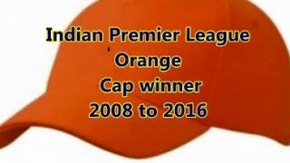 IPL Orange cap winner 2008 to 2016