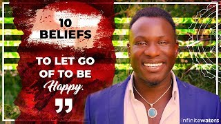 10 Beliefs to Let Go of To Be Happy Now