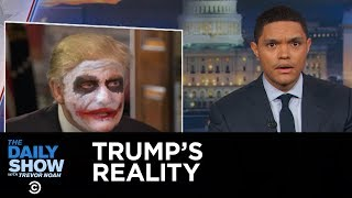 The Daily Show - Welcome to President Trump's Reality