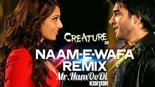 Naam -E- Wafa (Remix) Full Song (Video) | Creature 3D | Farhan Saeed, Tulsi Kumar | Mr.HamOoDi |