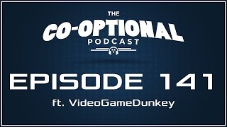 The Co-Optional Podcast Ep. 141 ft. VideoGameDunkey [strong language] - October 6th, 2016