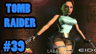 We're Playing: Tomb Raider 1 - Part 39 - Patrons are better than people