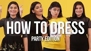 How To Dress Up (Party Edition) Ft. Srishti   BuzzFeed India