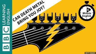 Can death metal bring you joy? Find out in 6 Minute English