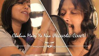 Chahun Main Ya Naa - Aashiqui 2 - (Acoustic Cover) - KolkataVideos ft. Kunal Biswas & Anny Ahmed
