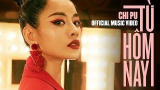 Chi Pu   TỪ HÔM NAY (Feel Like Ooh) - Official Music Video (치푸)