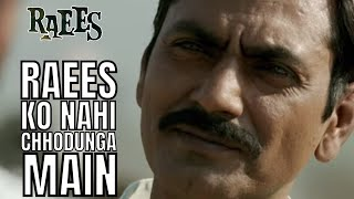 Raees Ko Nahi Chhodunga Main  Nawazuddin Siddiqui, Shah Rukh Khan  Raees uploaded on 07-04-2017 851 views