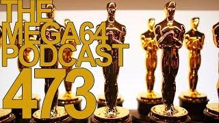 MEGA64 PODCAST: EPISODE 473 - AN OSCAR NIGHT TO REMEMBER?