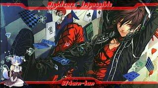 「Nightcore」~ Impossible