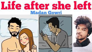 Life After She Left | Tamil | Madan Gowri | MG