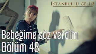 İstanbullu Gelin 48. Bölüm - Bebeğime Söz Verdim