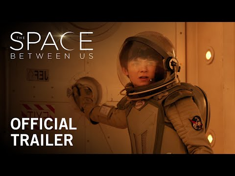 The Space Between Us   Official Trailer   On Digital HD May 2 and Blu-ray & DVD on May 16