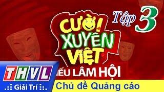 THVL | Cười xuyên Việt - Tiếu lâm hội | Tập 3: Chủ đề Quảng cáo