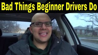 6 Bad Things Beginner Drivers Do