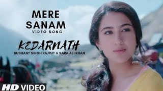 Kedarnath Song | Mere Sanam | Sushant Singh Rajput & Sara Ali Khan | Abhishek Kapoor | Full HD video