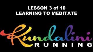 KUNDALINI YOGA - LEARNING TO MEDITATE (Lesson 3 of 10)
