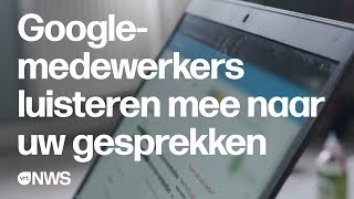(+ English Subs) Google-medewerkers Luisteren Mee Naar Uw Gesprekken, Ook In Uw Huiskamer