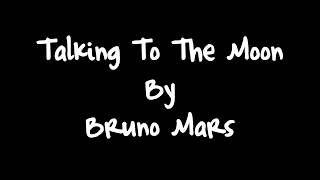 Bruno Mars - Talking To The Moon (Lyric Video)