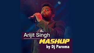 Arijit Singh Mashup - Best of Bollywood | DJ Paroma