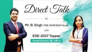 Direct Talk by Preeti Kumari (EE, AIR 2, ESE 2017) with Mr B.Singh, CMD MADE EASY Group