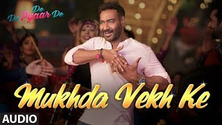 Full Audio Mukhda Vekh Ke  De De Pyaar De  Ajay D Tabu Rakul l Surjit Bindrakhia Mika S Dhvani B uploaded on 27 day(s) ago 117363 views
