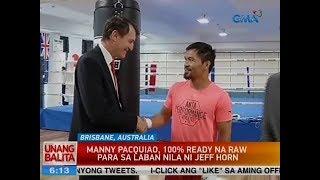 UB: Manny Pacquiao, 100% ready na raw para sa laban nila ni Jeff Horn