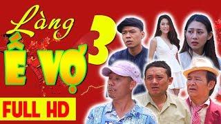 Hài Tết 2017   LÀNG Ế VỢ 3 FULL HD   Phim Hài Chiến Thắng, Bình Trọng, Trung Ruồi