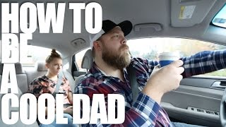 How To Be A Cool Dad